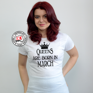 Tricou - QueenS are Born in March
