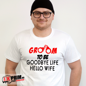 Tricou Ginere - Groom to be. Goodbye life, Hello wife