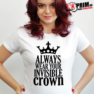 Tricou Personalizat, Always Wear Your Invisible Crown