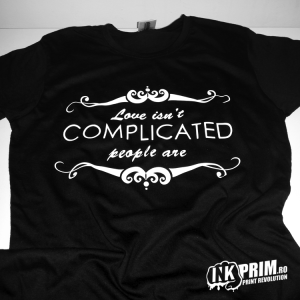Tricou Personalizat, Love Isn`t Complicated, People Are