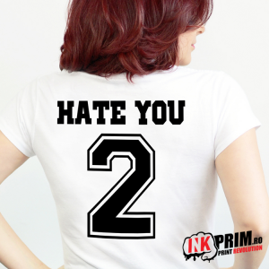Tricou Personalizat, Hate You 2