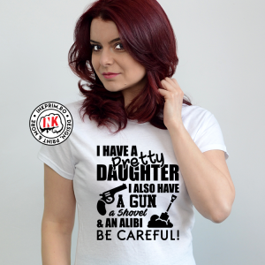Tricou Personalizat - I Have a Pretty Daughter