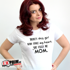 Tricou Mama - There's this girl who stole my heart. She calls me MOM.