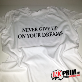Tricou Personalizat, Never Give Up On Your Dreams