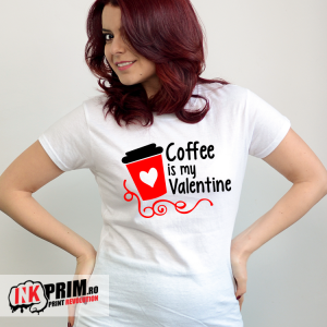 Tricou Personalizat, Coffee is my Valentine